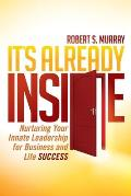 It's Already Inside: Nurturing Your Innate Leadership for Business and Life Success