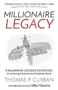 Millionaire Legacy 8 Millionaire Strategies for Achieving Financial & Emotional Wealth