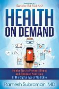 Health on Demand Insider Tips to Prevent Illness & Optimize Your Care in the Digital Age of Medicine