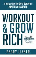 Workout and Grow Rich: Healthy Habits to Fuel Your Best Success
