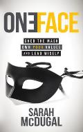 One Face: Shed the Mask, Own Your Values, and Lead Wisely