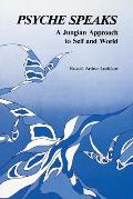 Psyche Speaks: A Jungian Approach to Self and World [Paperback]
