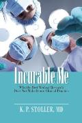 Incurable Me: Why the Best Medical Research Does Not Make It Into Clinical Practice