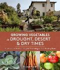 Growing Vegetables in Drought Desert & Dry Times The Complete Guide to Organic Gardening Without Wasting Water