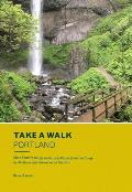 Take a Walk Portland 75 Walks in Natural Places from the Gorge to Hillsboro & Vancouver to Tualatin