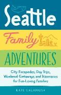 Seattle Family Adventures City Escapades Day Trips Weekend Getaways & Itineraries for Fun Loving Families