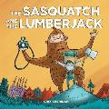 Sasquatch & the Lumberjack