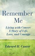 Remember Me: Living with Cancer: A Story of Life, Love, and Courage