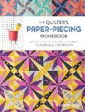 The Quilter's Paper-Piecing Workbook: Paper Piece with Confidence to Create 18 Gorgeous Quilted Projects