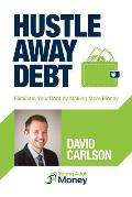 Hustle Away Debt: Eliminate Your Debt by Making More Money