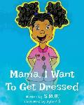 Mama, I Want to Get Dressed