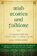 Irish Stories & Folklore A Collection of Thirty Six Classic Tales