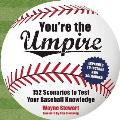 Youre the Umpire 150 Scenarios to Test Your Baseball Knowledge