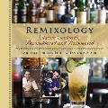 Remixology: Classic Cocktails, Reconsidered and Reinvented