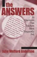 The Answers: To Questions That Teachers Most Frequently Ask