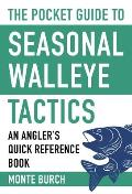 The Pocket Guide to Seasonal Walleye Tactics: An Angler's Quick Reference Book