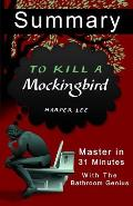 A 31-Minute Summary of to Kill a Mockingbird: Learn Why to Kill a Mocking Bird Is Huge a Classic.