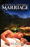 A Slightly Different Marriage: Hot and Dirty Erotica