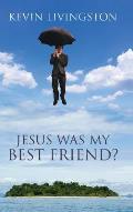 Jesus Was My Best Friend?