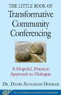 The Little Book of Transformative Community Conferencing: A Hopeful, Practical Approach to Dialogue