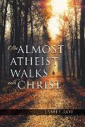 An Almost Atheist Walks with Christ