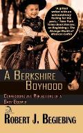 A Berkshire Boyhood Confessions and Reflecitons of a Baby Boomer