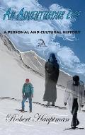 An Adventurous Life: A Personal and Cultural History
