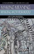 Making Meaning, Making Motherhood (Hc)