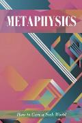 Metaphysics: How to Cure a Sick World