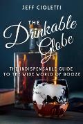 Drinkable Globe The Indispensable Guide to the Wide World of Booze