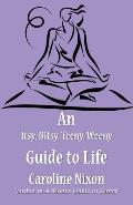 An Itsy, Bitsy, Teeny, Weeny Guide to Life: (Paperback Edition)