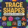 Trace Shapes Workbook for Kids in Grade 1