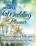 Simple Wedding Planner: Plan Your Wedding Up to Two Years in Advance, Without Spending a Fortune.