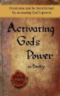 Activating God's Power in Becky: Overcome and Be Transformed by Activating God's Power.