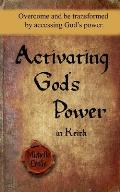Activating God's Power in Keith: Overcome and Be Transformed by Accessing God's Power.