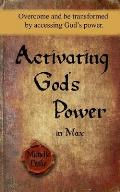 Activating God's Power in Max: Overcome and Be Transformed by Accessing God's Power.