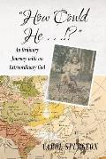 How Could He...!?: An Ordinary Journey with an Extraordinary God