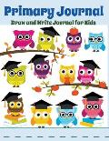 Primary Journal: Draw and Write Journal for Kids: Graduation Owls