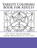 Variety Coloring Book for Adults: To Suit Your Mood - From Meditative to Fun