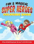 Fun & Magical Super Heroes Coloring Book: Where Kids Bring Super Heroes to Life with Color