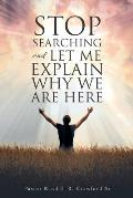 Stop Searching and Let Me Explain... Why We Are Here