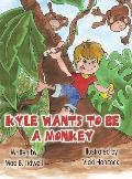 Kyle Wants to Be a Monkey: (Hardluxe Edition)