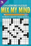 Crossword Puzzles: Mix My Mind: 40 Brain Jerker Crosswords