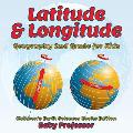 Latitude & Longitude: Geography 2nd Grade for Kids Children's Earth Sciences Books Edition