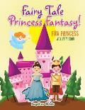 Fairy Tale Princess Fantasy! Fun Princess Activity Book