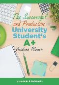 The Successful and Productive University Student's A+ Academic Planner