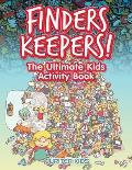 Finders Keepers! the Ultimate Kids Activity Book