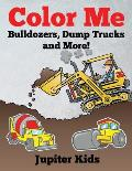 Color Me: Bulldozers, Dump Trucks and More!