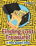 Finding Lost Treasure! a Maze Activity Book