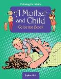 Coloring for Adults: A Mother and Child Coloring Book